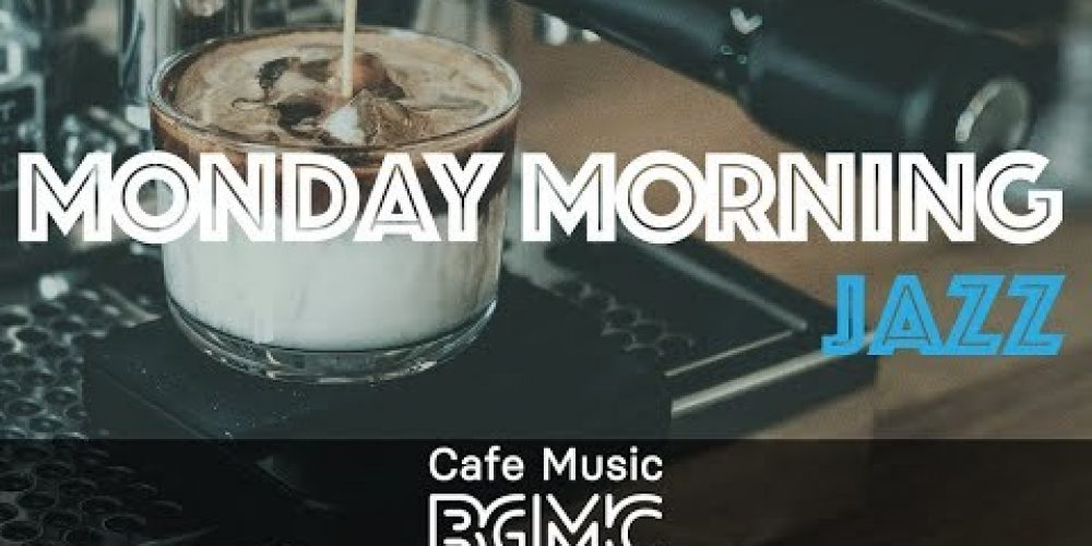 MONDAY MORNING JAZZ: Upbeat Relaxing Cafe Jazz – Positive Jazz & Bossa Nova Music to Start The Week