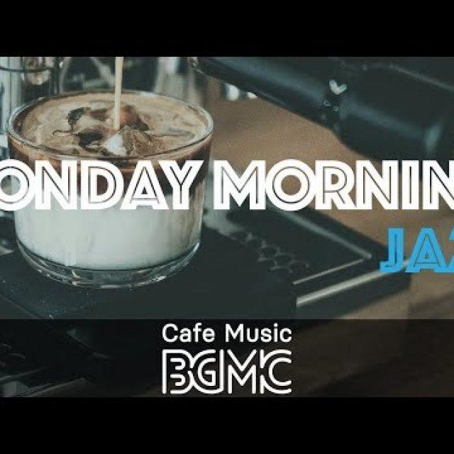 MONDAY MORNING JAZZ: Upbeat Relaxing Cafe Jazz – Positive Jazz & Bossa Nova Music to Start The Week