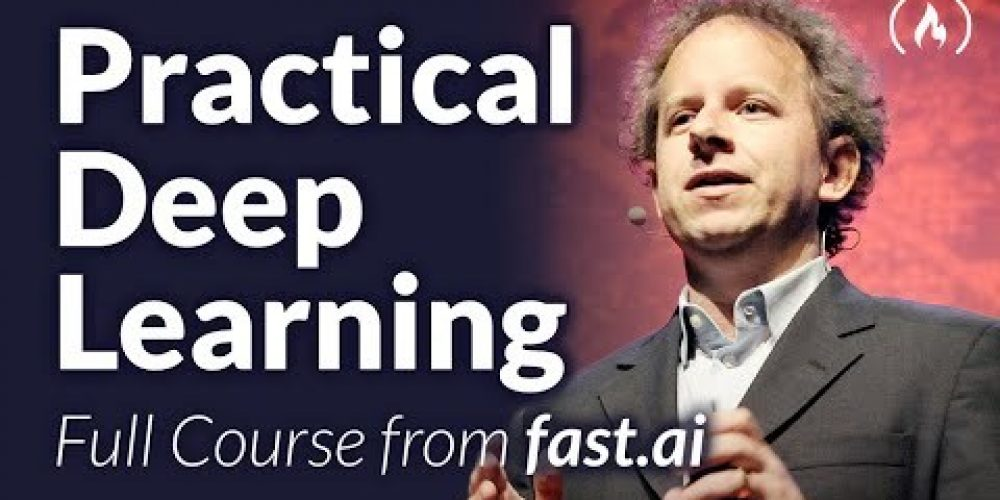 Practical Deep Learning for Coders – Full Course from fast.ai and Jeremy Howard