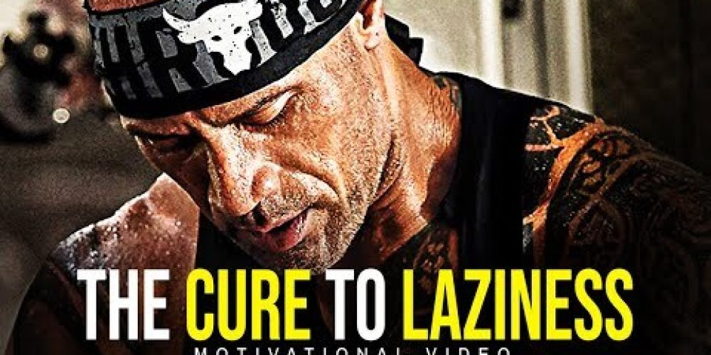 THE CURE TO LAZINESS (best motivational video!)