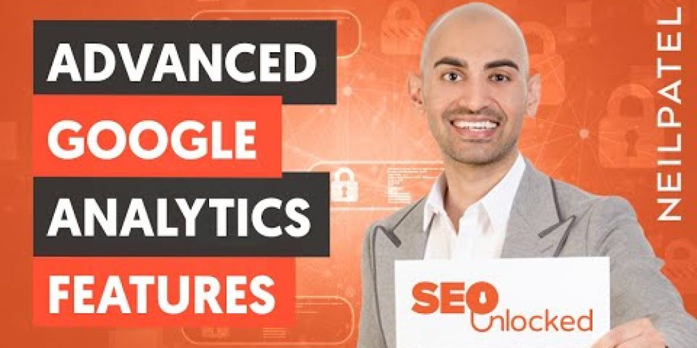 How to Use Advanced Features in Google Analytics – Module 06 – Lesson 3 – SEO Unlocked