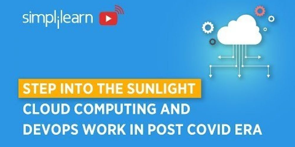 Step In To The Sunlight: Cloud Computing And DevOps Work In The Post-COVID Era | Simplilearn
