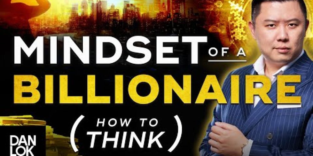 The Mindset Of A Billionaire – Learn How To Think Correctly