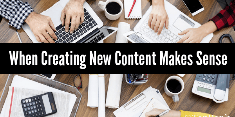 When & Why Net-New Content Creation Makes Sense—And When It Doesn't