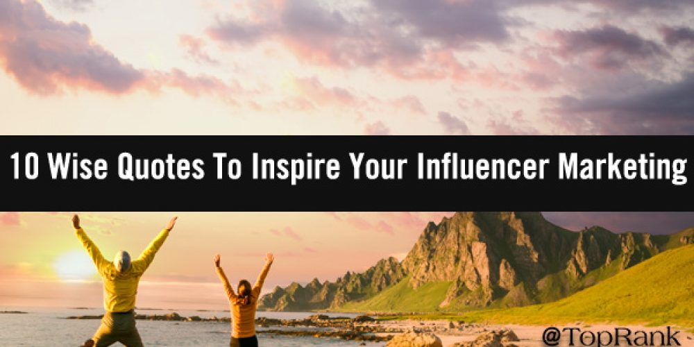 10 Wise Quotes To Inspire Your Influencer Marketing