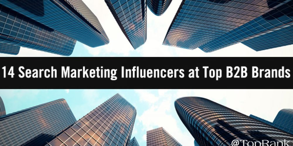 14 Search Marketing Influencers at Top B2B & B2C Brands