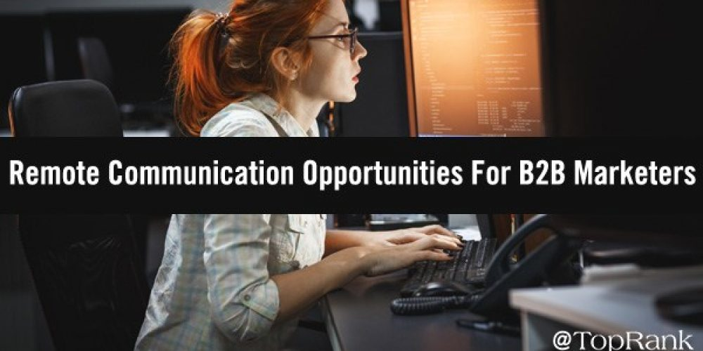 Remote Communication Opportunities For B2B Marketers