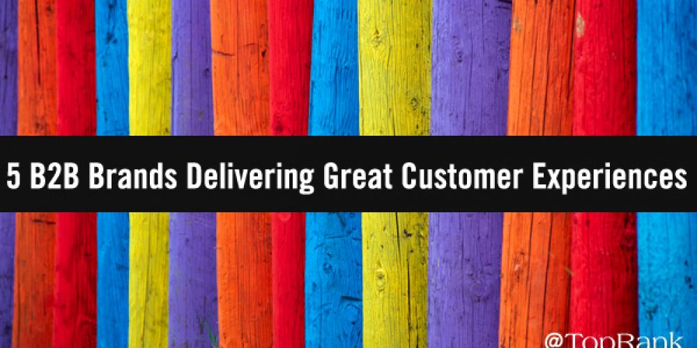 5 B2B Brands Delivering Great Customer Experiences