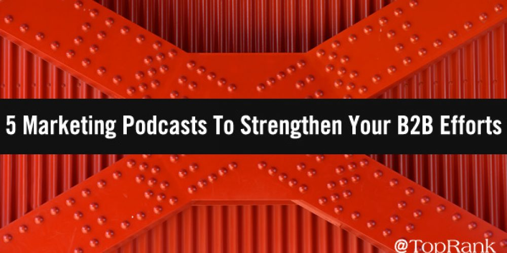 5 Marketing Podcasts To Strengthen Your B2B Efforts