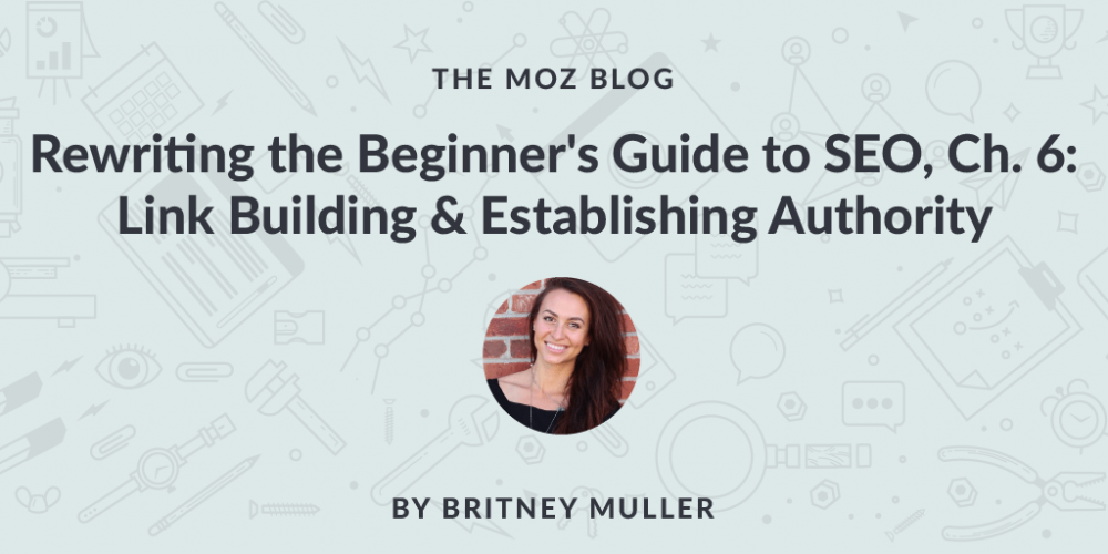 Rewriting the Beginner's Guide to SEO, Chapter 6: Link Building & Establishing Authority