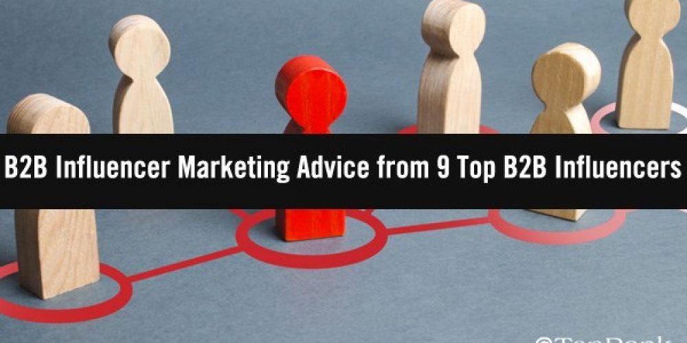 B2B Influencer Marketing Advice from 9 Top B2B Influencers
