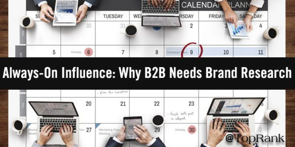 Always-On Influence: Why B2B Needs Brand Research & 11 Must-Ask Questions For Marketers