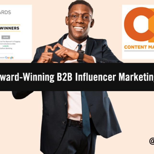 What Does Award-Winning B2B Influencer Marketing Look Like?