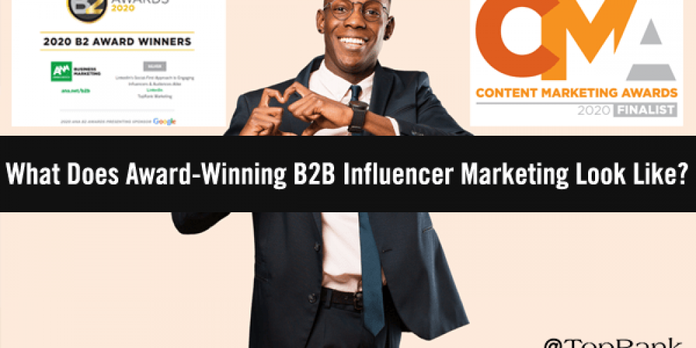 What Does Award-Winning B2B Influencer Marketing Look Like?
