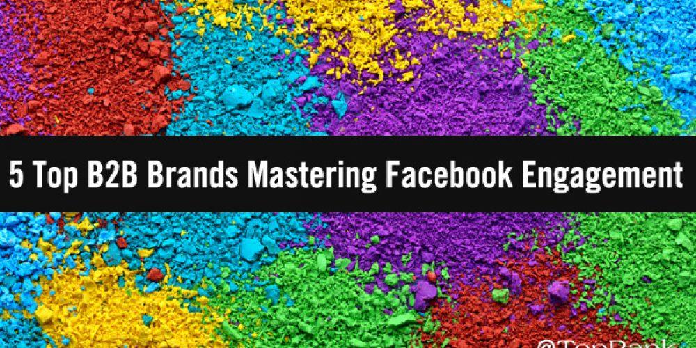 5 Top B2B Brands Mastering Facebook Engagement