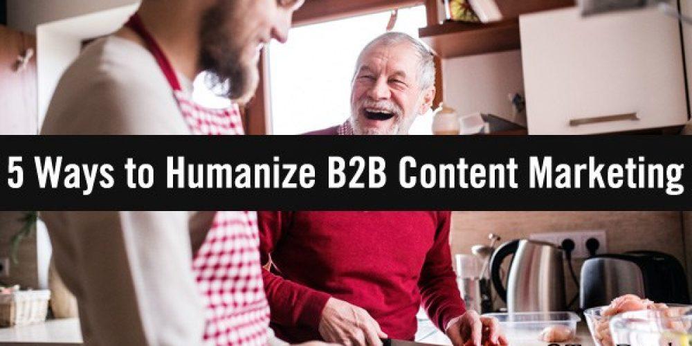 5 Ways to Humanize B2B Content Marketing