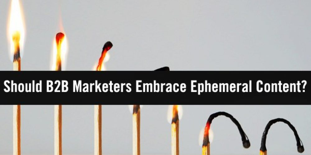 Should B2B Marketers Embrace Ephemeral Content?