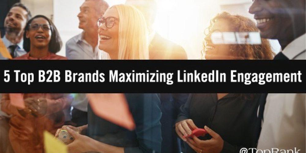5 Top B2B Brands Maximizing LinkedIn Engagement
