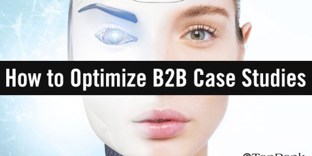 From Mechanical to Meaningful: How to Optimize B2B Case Studies