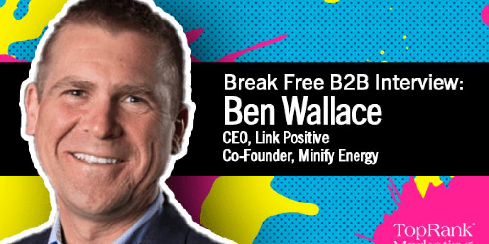 Break Free B2B Series: Ben Wallace on the 'Triple Bottom Line' in B2B Marketing