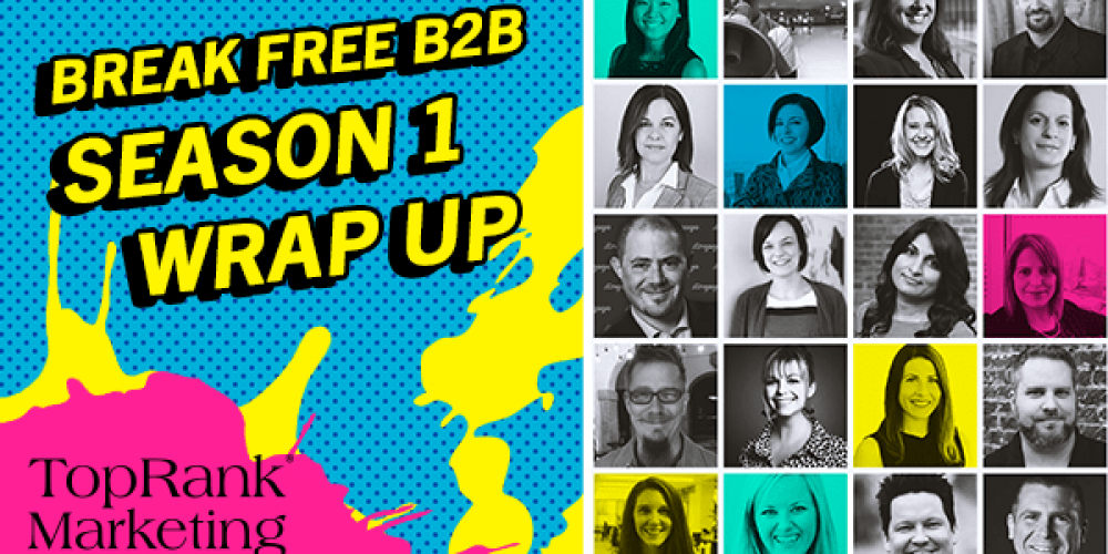 Break Free B2B Season 1 Wrap Up: Top Insights from the Marketing Industry's Best and Brightest