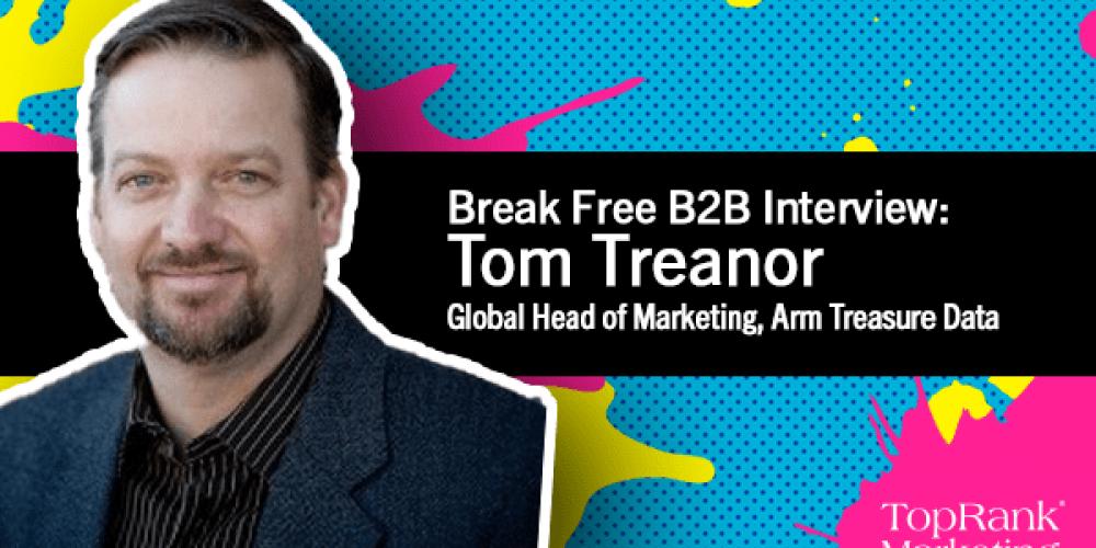 Break Free B2B Series: Tom Treanor on Perfecting B2B Marketing Personalization