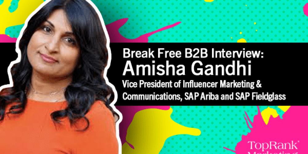 Break Free B2B Series: Amisha Gandhi on Global B2B Influencer Marketing