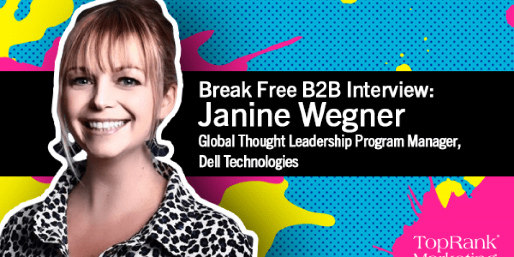 Break Free B2B Series: Janine Wegner on Building Brand Thought Leadership With the Help of Influencers