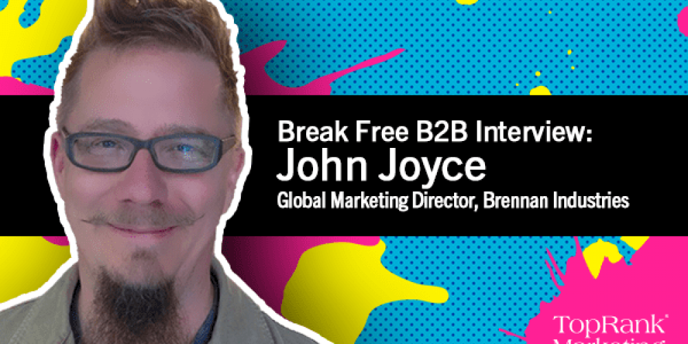 Break Free B2B Series: John Joyce on Taking B2B Content Marketing Back 2 Basics
