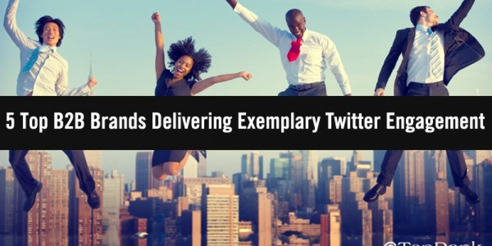 5 Top B2B Brands Delivering Exemplary Twitter Engagement