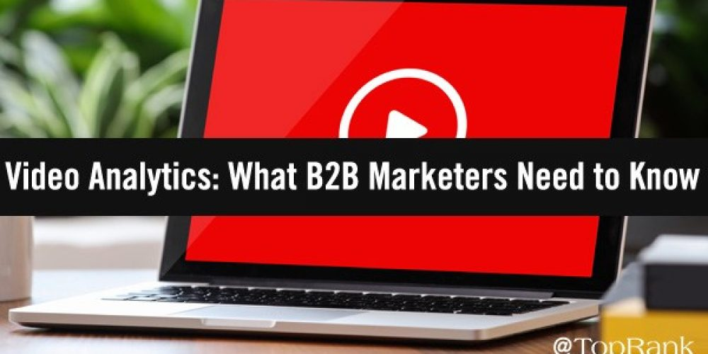 What B2B Marketers Need to Know about Optimizing Content with Video Analytics