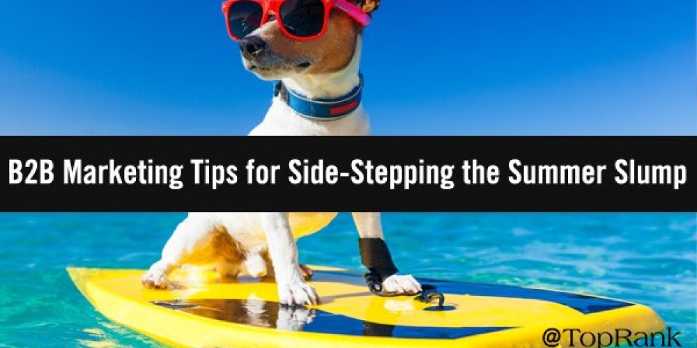 Side-Stepping the Summer Slump: 5 Tips for B2B Content Marketers