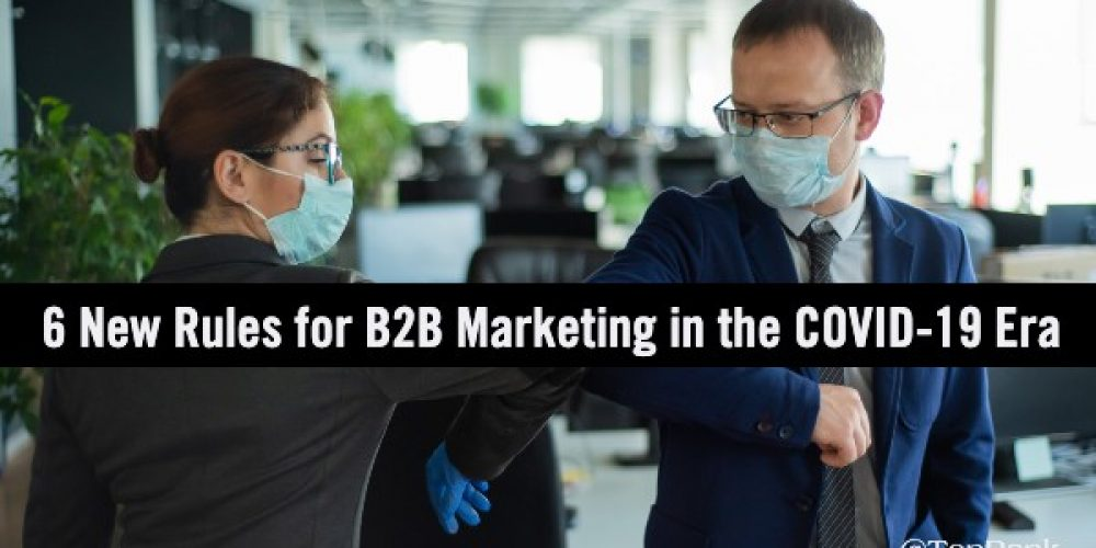 6 New Rules for B2B Marketing in the COVID-19 Era