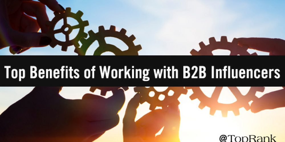 How Can B2B Brands Benefit from Collaborating with Influencers? Let's Get the Scoop from the Experts