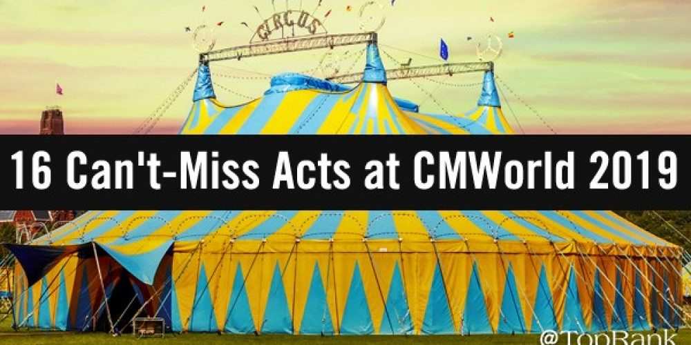 16 Can't-Miss Acts at the Greatest Content Marketing Show on Earth: #CMWorld 2019