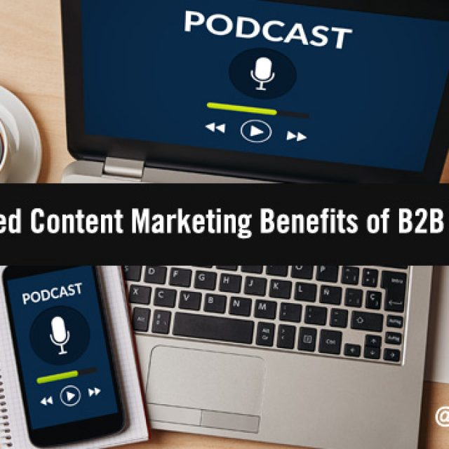 5 Unexpected Content Marketing Benefits of B2B Podcasting