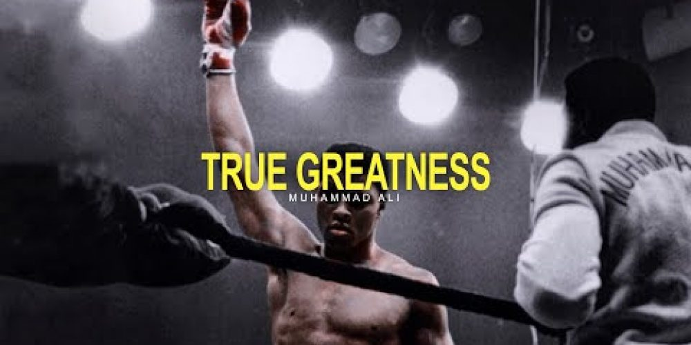 True Greatness – Muhammad Ali Inspirational Video