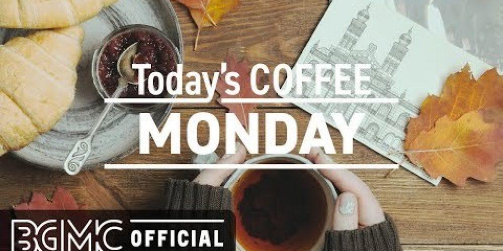 MONDAY MUSIC : Morning Coffee Music to Wake Up – Happy Monday Jazz & Bossa.