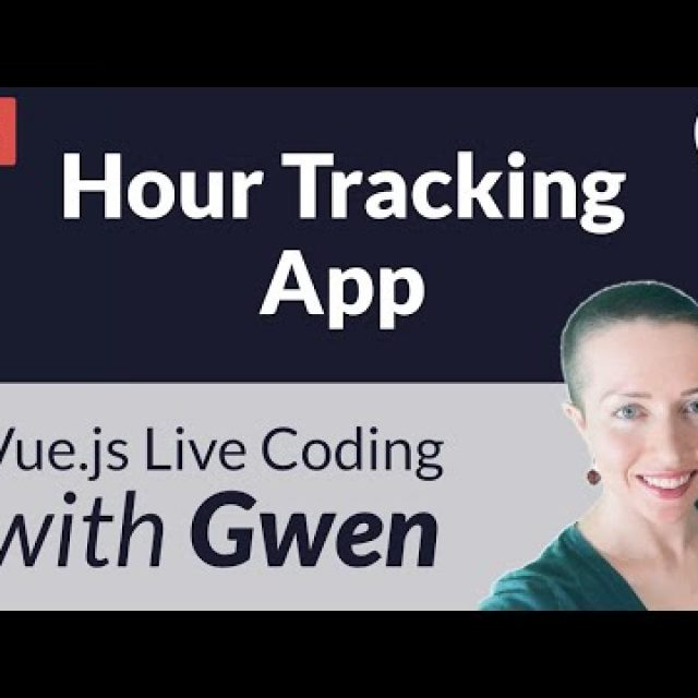 Live Coding Project: Create an Hour Tracking App using Vue.js – with Gwen Faraday