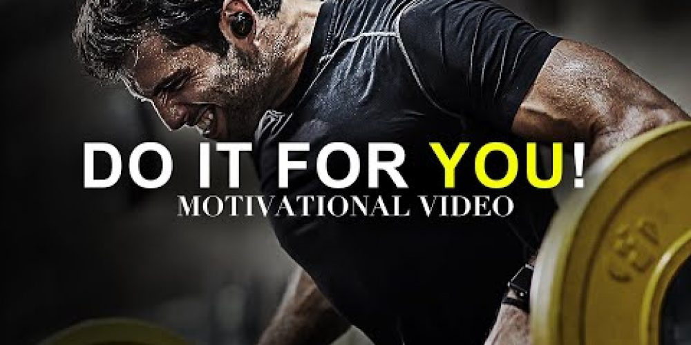 DO IT FOR YOU! – Must Hear *powerful* Inspirational Speech