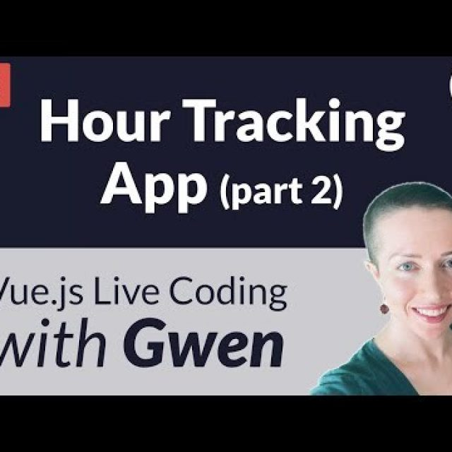 Live Coding Project: Create an Hour Tracking App using Vue.js (Part 2) – with Gwen Faraday