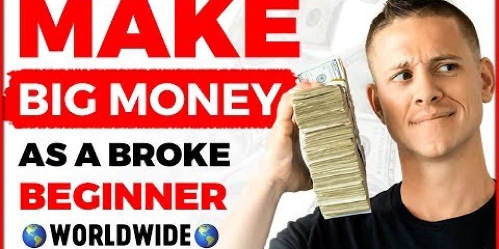 Make BIG Money Online As A Broke Beginner (Worldwide!)