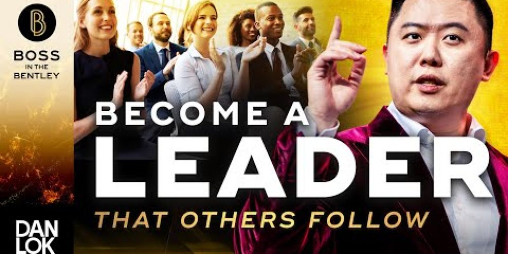 How To Become The Leader Others Admire And Follow