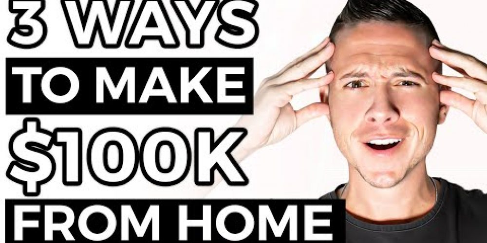 How to Make $100,000 Working from Home (3 Legit Ways)