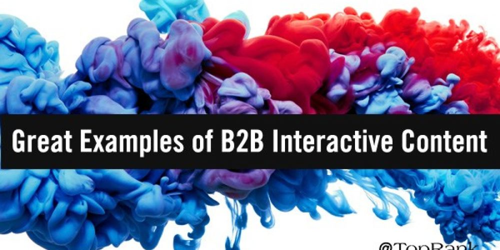 B2B Brands Go Bold: 7 Great Examples of Interactive B2B Content