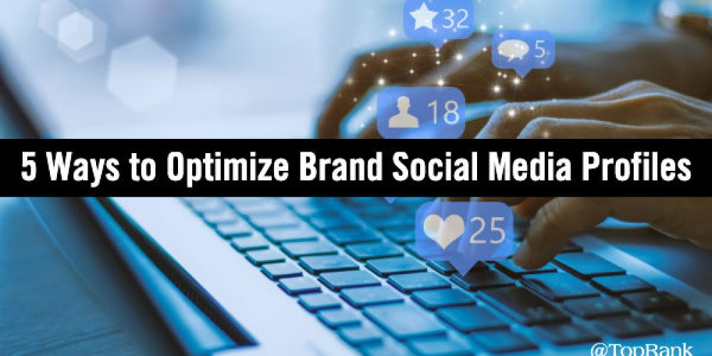 5 Ways to Make Brand Social Media Profiles More Compelling
