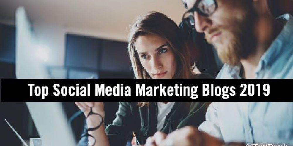 BIGLIST of Top Social Media Marketing Blogs for 2019 and Beyond