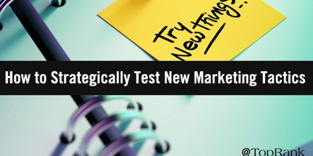 How B2B Marketers Can Strategically Test New Digital Marketing Tactics